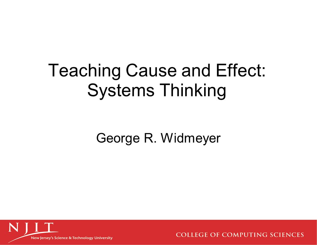 Teaching Cause and Effect: Systems Thinking George R. Widmeyer