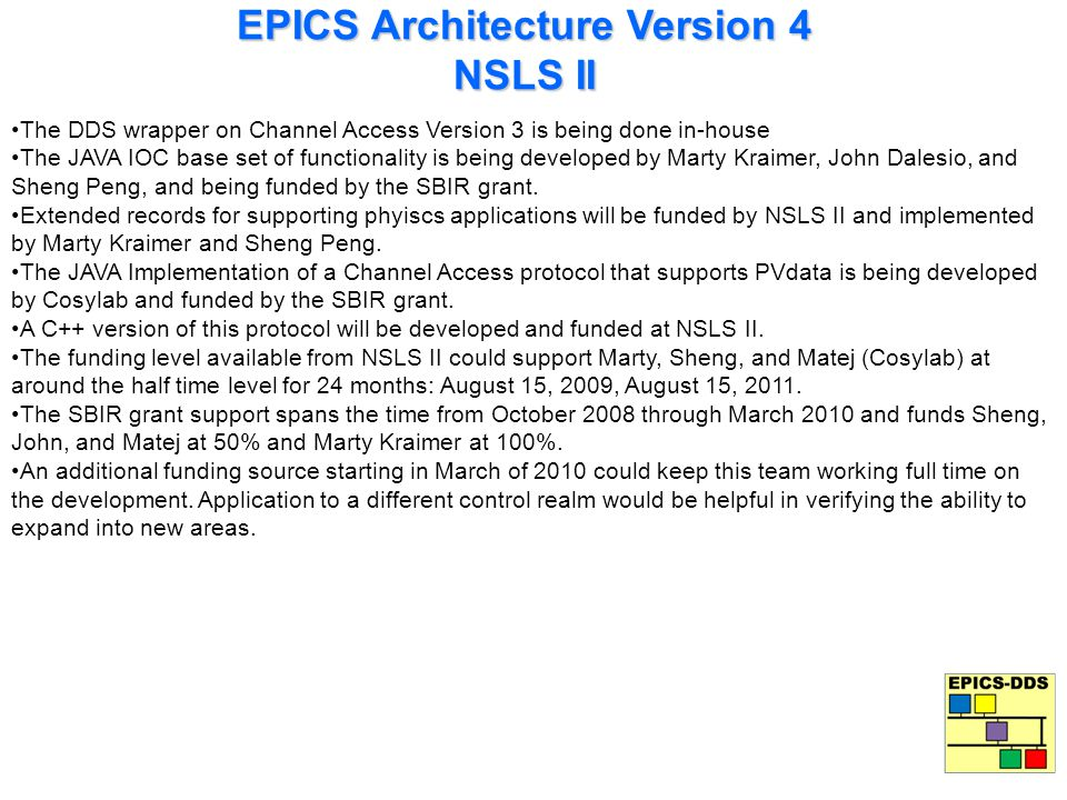 EPICS Architecture Version 4 NSLS II The DDS wrapper on Channel Access Version 3 is being done in-house The JAVA IOC base set of functionality is bein