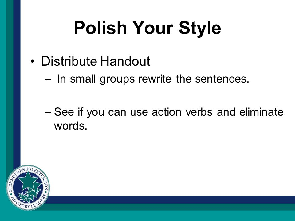 Polish Your Style Distribute Handout – In small groups rewrite the sentences.