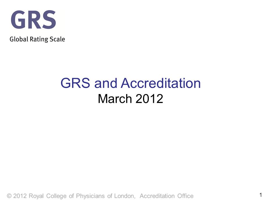 1 GRS and Accreditation March 2012