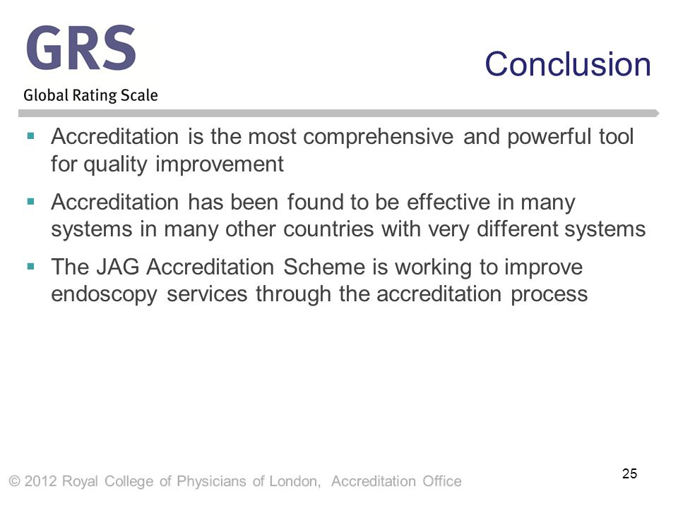 Conclusion  Accreditation is the most comprehensive and powerful tool for quality improvement  Accreditation has been found to be effective in many