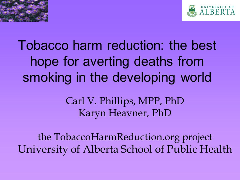 Tobacco Harm Reduction (THR) Proven for ST effective in Sweden with ST ( snus , but other snuff or chewing tobacco would be similar) estimated 99% reduction based on direct evidence (e.g., Phillips et al., 2006) (Note: oral cancer worries are largely a myth, though it would be best to encourage Western-style products) Extrapolated to e-cigs (increasingly popular) and risk from pharmaceutical products (but never very promising)