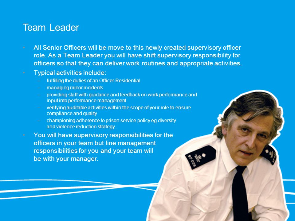 Team Leader All Senior Officers will be move to this newly created supervisory officer role.