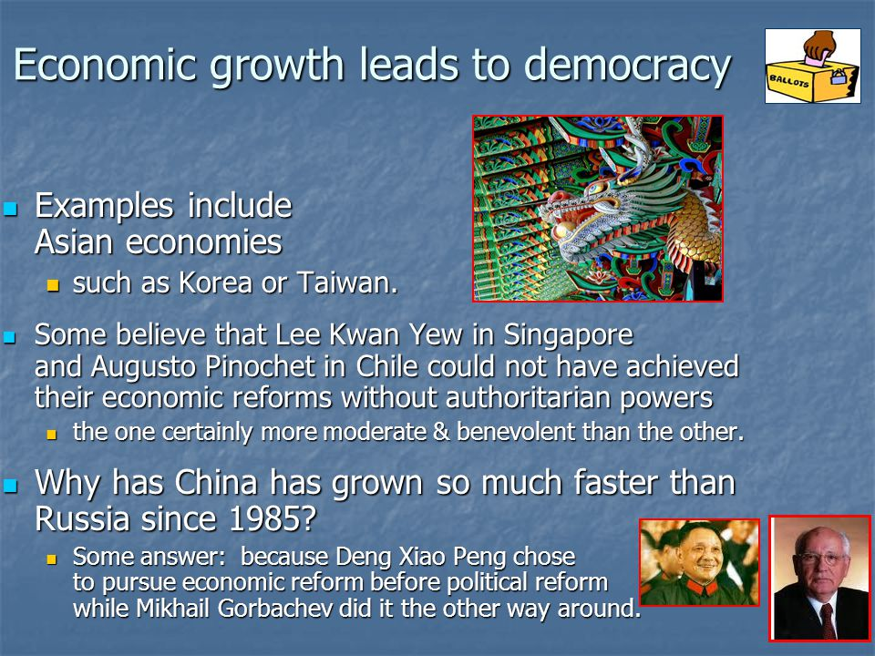 8 Economic growth leads to democracy Examples include Asian economies Examples include Asian economies such as Korea or Taiwan.