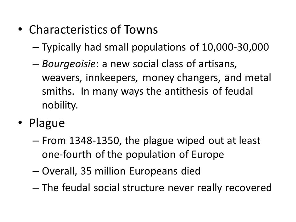 Characteristics of Towns – Typically had small populations of 10,000-30,000 – Bourgeoisie: a new social class of artisans, weavers, innkeepers, money changers, and metal smiths.