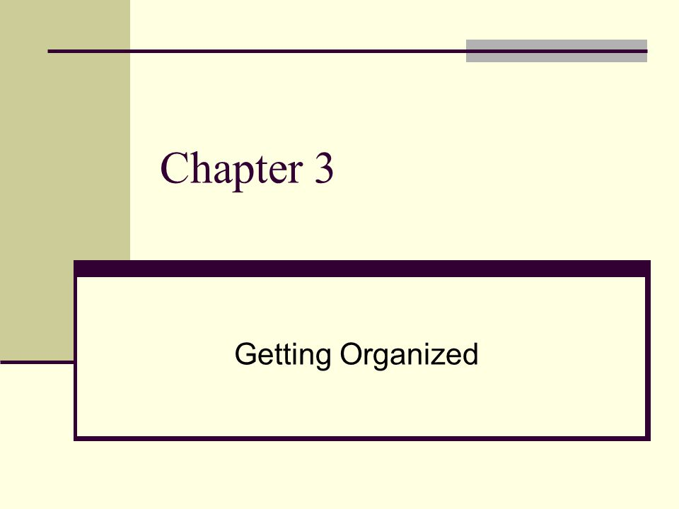 Chapter 3 Getting Organized