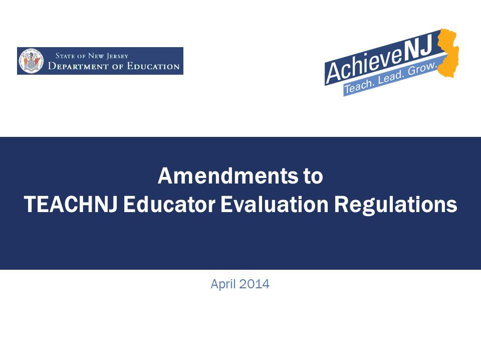 Amendments to TEACHNJ Educator Evaluation Regulations April 2014