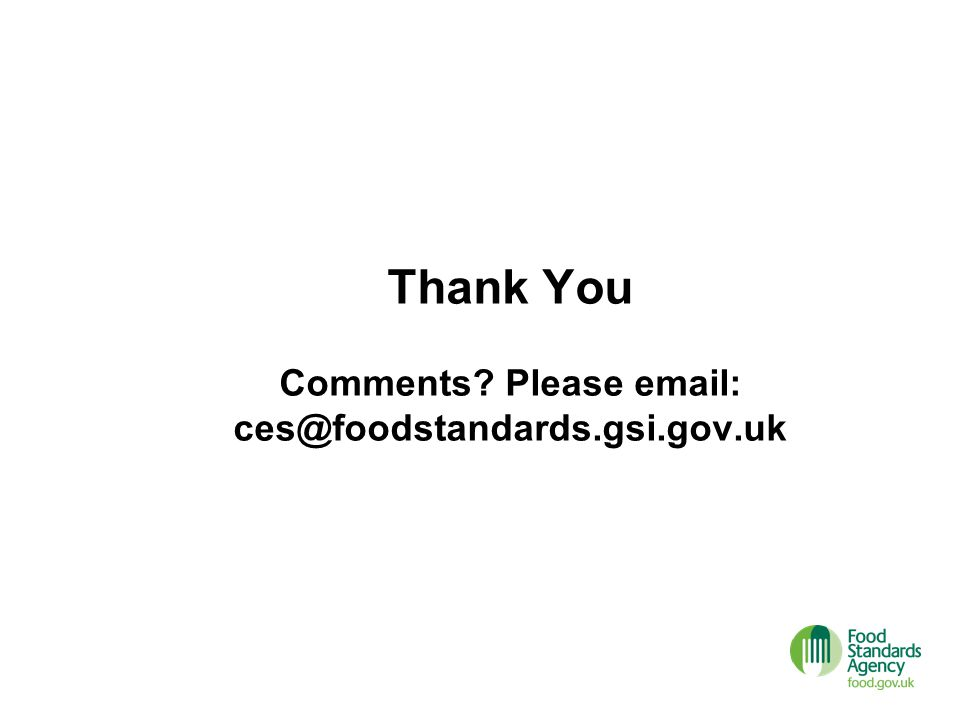 Thank You Comments Please email: ces@foodstandards.gsi.gov.uk