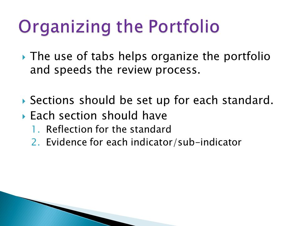 The use of tabs helps organize the portfolio and speeds the review process.