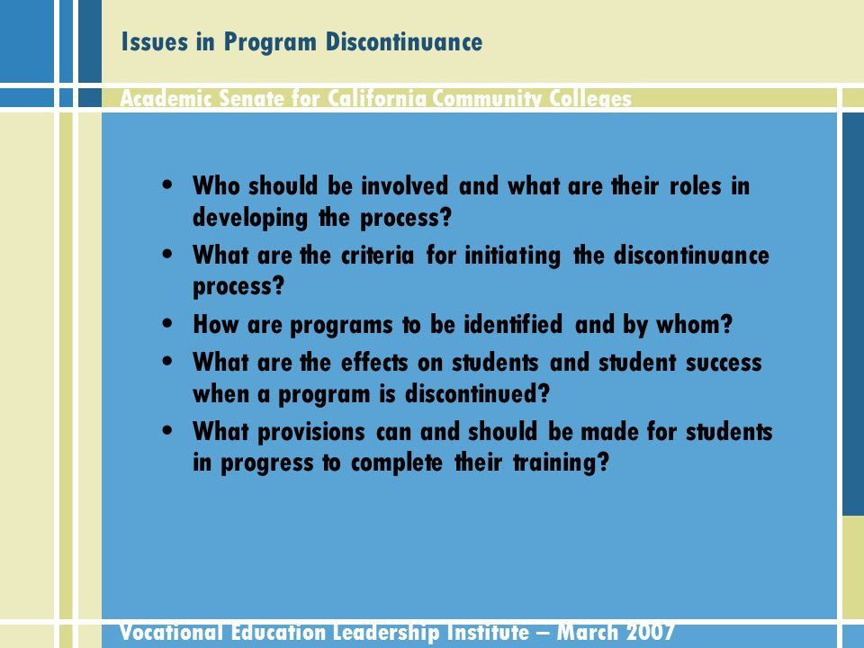 Academic Senate for California Community Colleges Vocational Education Leadership Institute – March 2007 Issues in Program Discontinuance Who should be involved and what are their roles in developing the process.