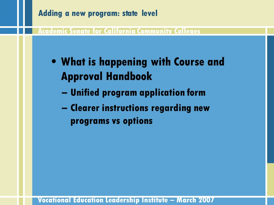 Academic Senate for California Community Colleges Vocational Education Leadership Institute – March 2007 Issues in Program Review Need for policies to be in place (53203) Clear links to faculty role (53200) –Educational Planning –Accreditation –Budget and Planning –Curriculum –Student Equity and Success