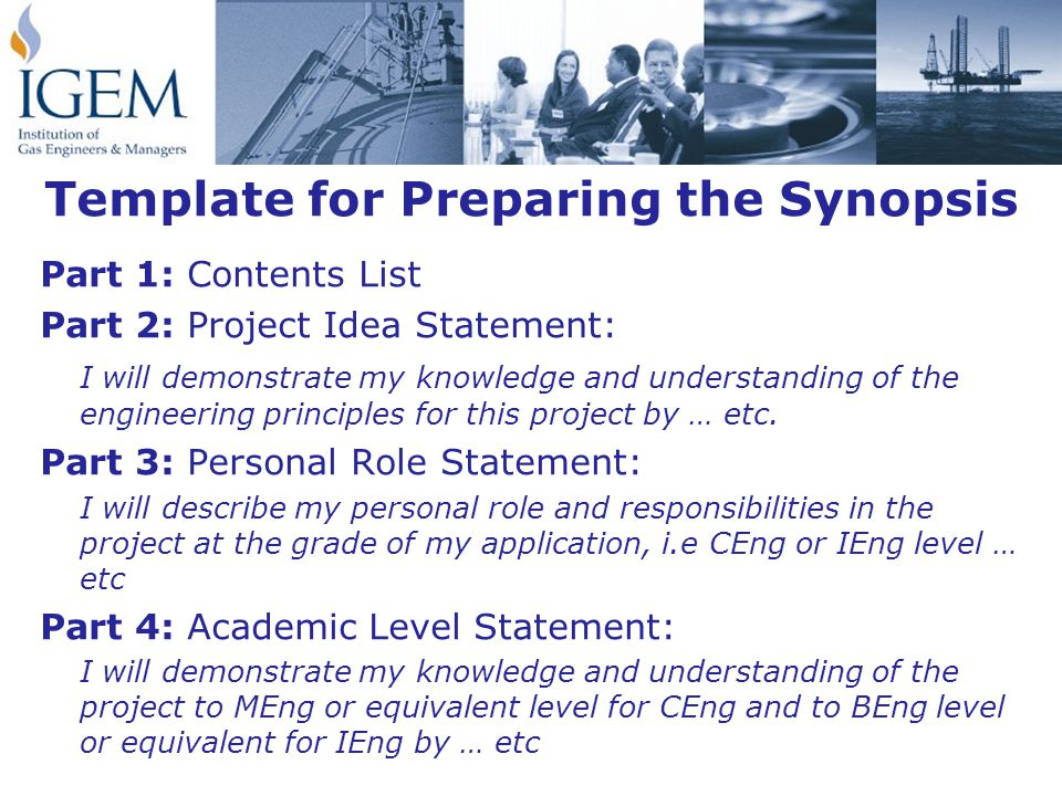Template for Preparing the Synopsis Part 1: Contents List Part 2: Project Idea Statement: I will demonstrate my knowledge and understanding of the engineering principles for this project by … etc.