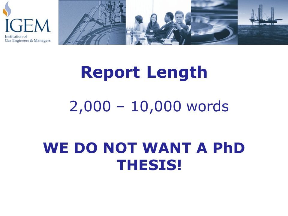 Report Length 2,000 – 10,000 words WE DO NOT WANT A PhD THESIS!