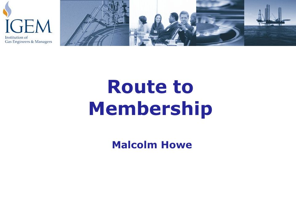 Route to Membership Malcolm Howe