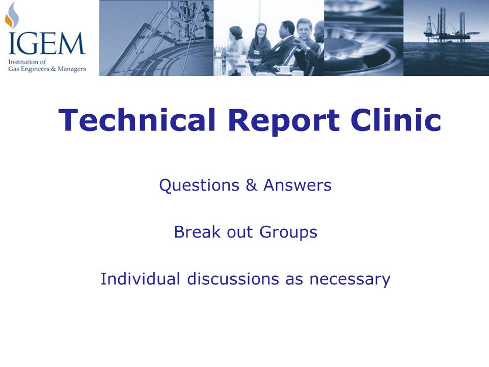 Technical Report Clinic Questions & Answers Break out Groups Individual discussions as necessary