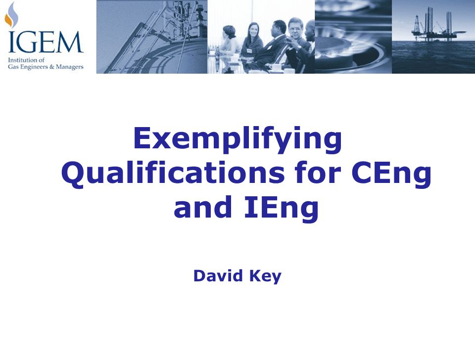 Exemplifying Qualifications for CEng and IEng David Key