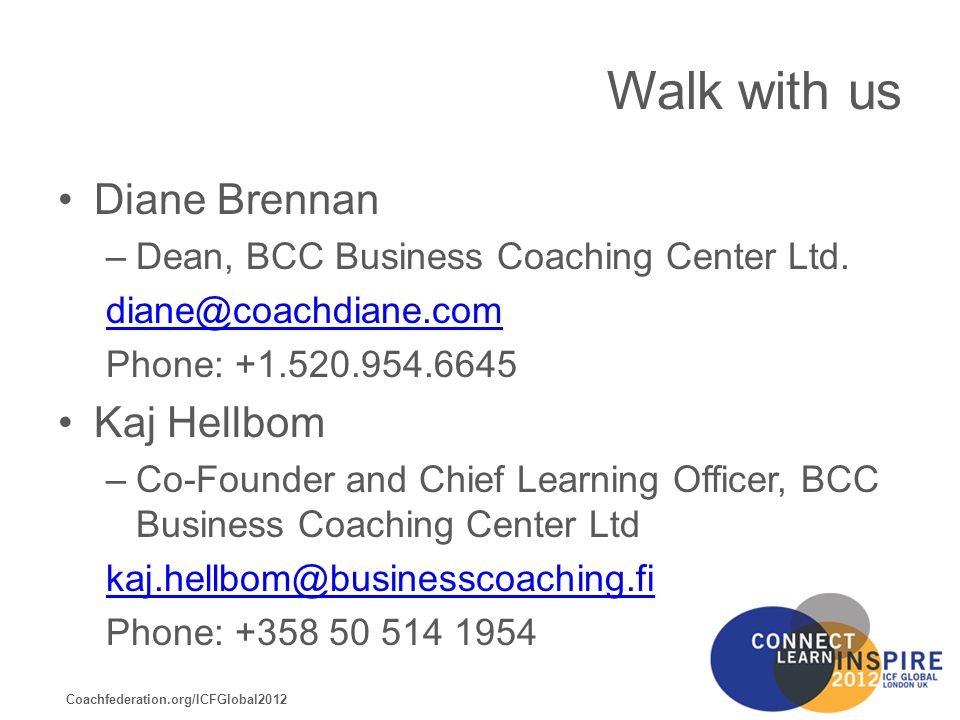 Coachfederation.org/ICFGlobal2012 Walk with us Diane Brennan –Dean, BCC Business Coaching Center Ltd.