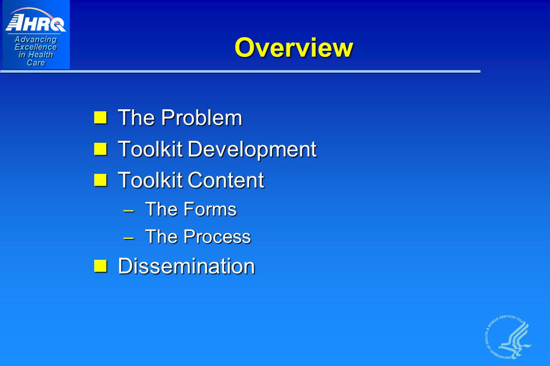 Advancing Excellence in Health Care Overview The Problem The Problem Toolkit Development Toolkit Development Toolkit Content Toolkit Content – The Forms – The Process Dissemination Dissemination