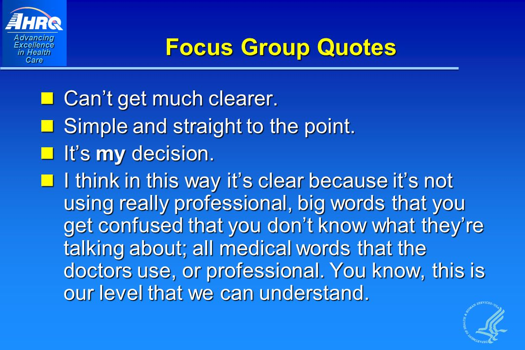 Advancing Excellence in Health Care Focus Group Quotes Can't get much clearer.