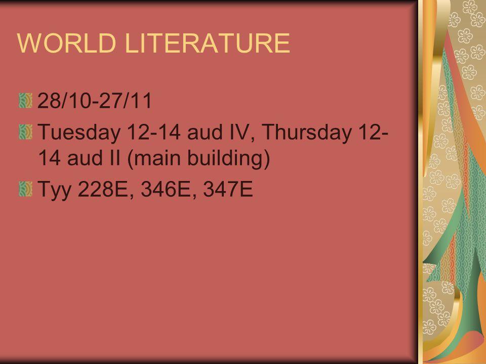 WORLD LITERATURE 28/10-27/11 Tuesday 12-14 aud IV, Thursday 12- 14 aud II (main building) Tyy 228E, 346E, 347E