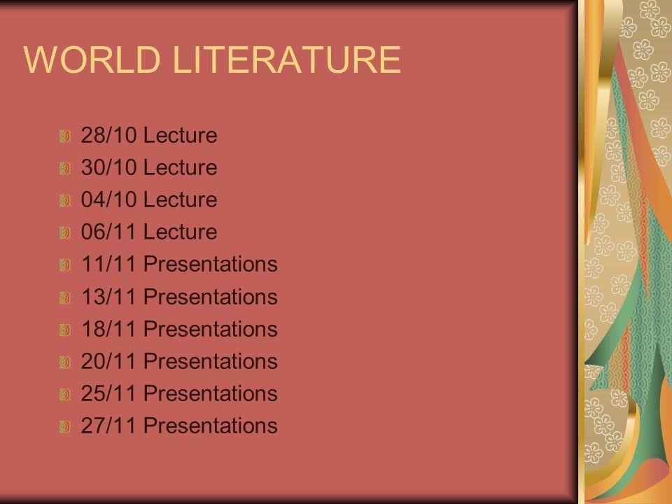 WORLD LITERATURE 28/10 Lecture 30/10 Lecture 04/10 Lecture 06/11 Lecture 11/11 Presentations 13/11 Presentations 18/11 Presentations 20/11 Presentations 25/11 Presentations 27/11 Presentations