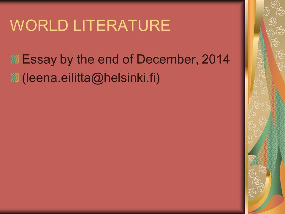 WORLD LITERATURE Essay by the end of December, 2014 (leena.eilitta@helsinki.fi)