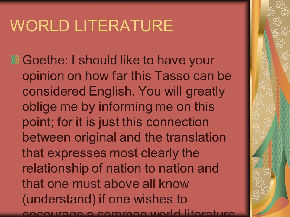 WORLD LITERATURE Goethe: I should like to have your opinion on how far this Tasso can be considered English.