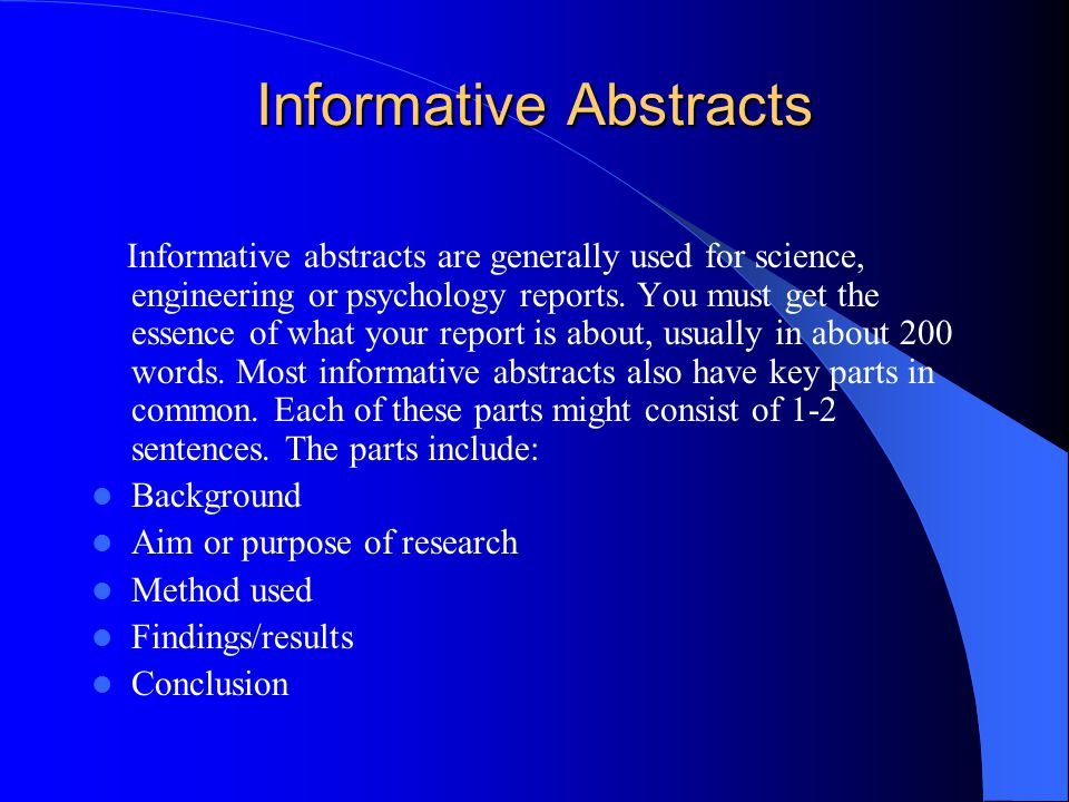 Informative Abstracts Informative abstracts are generally used for science, engineering or psychology reports.
