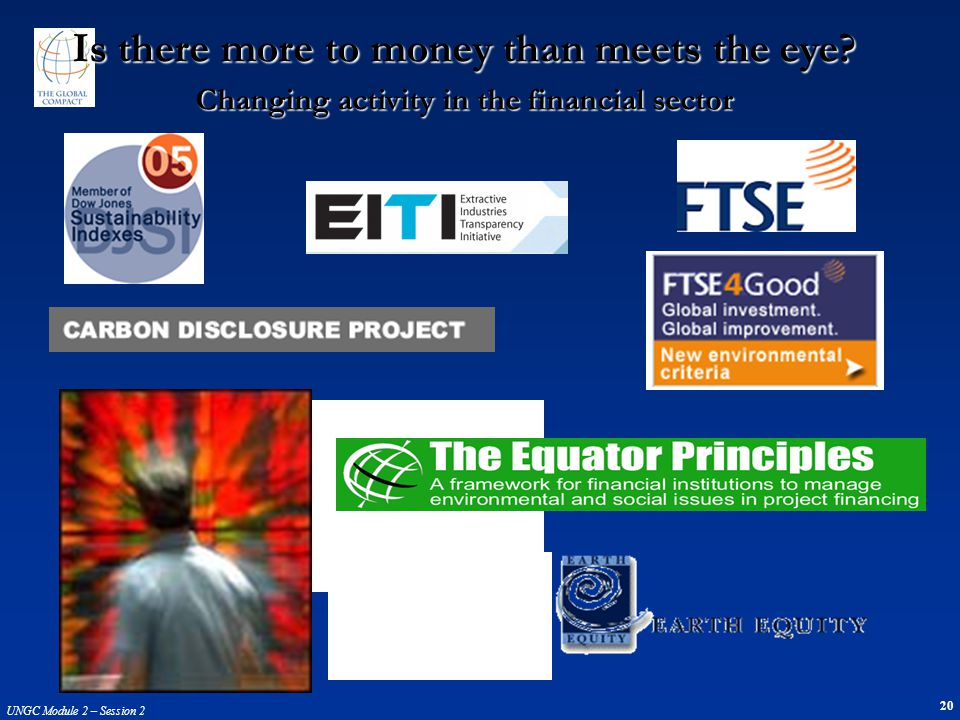 20 UNGC Module 2 – Session 2 Is there more to money than meets the eye? Changing activity in the financial sector