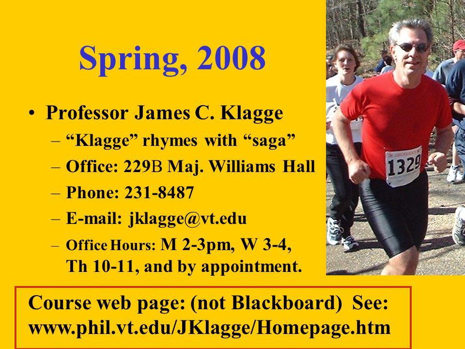 Spring, 2008 Professor James C. Klagge – Klagge rhymes with saga –Office: 229B Maj.