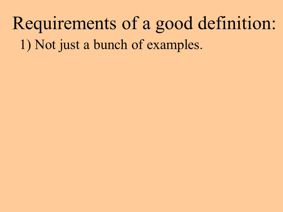 Requirements of a good definition: 1) Not just a bunch of examples.
