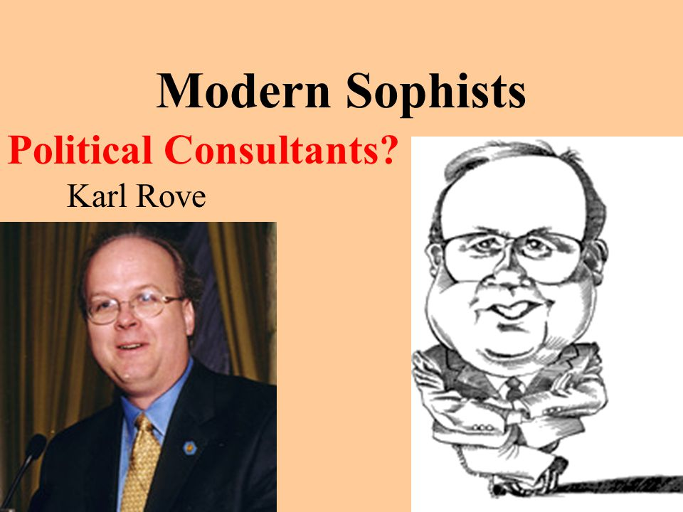 Modern Sophists Political Consultants? Karl Rove