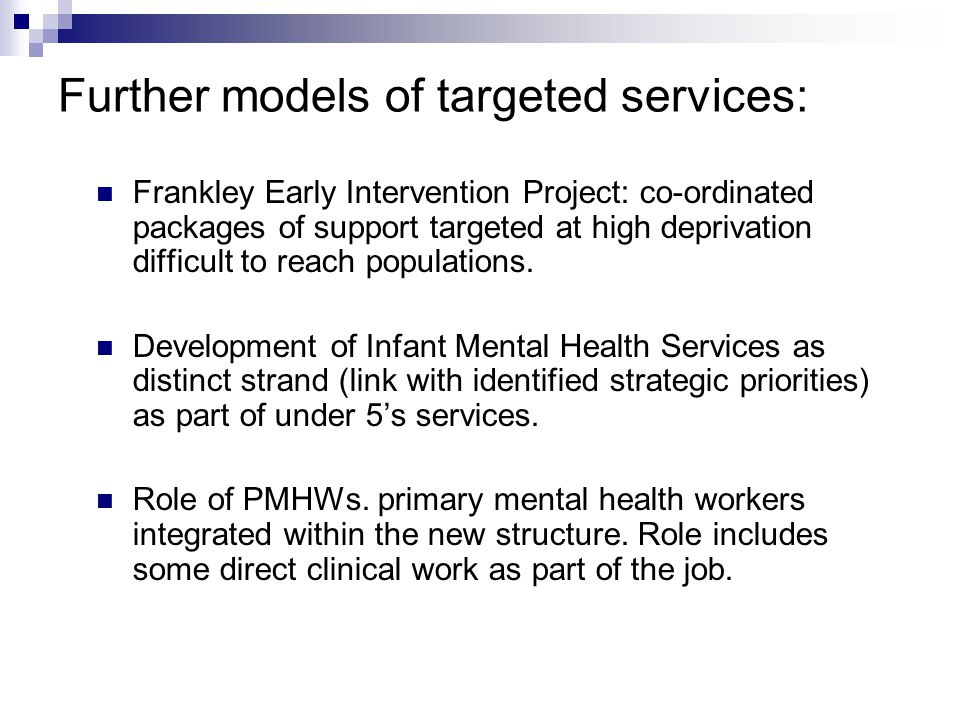 Further models of targeted services: Frankley Early Intervention Project: co-ordinated packages of support targeted at high deprivation difficult to r