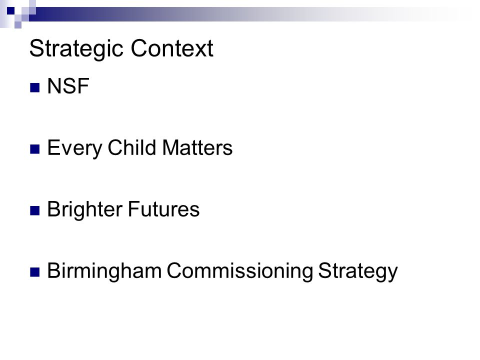 Strategic Context NSF Every Child Matters Brighter Futures Birmingham Commissioning Strategy