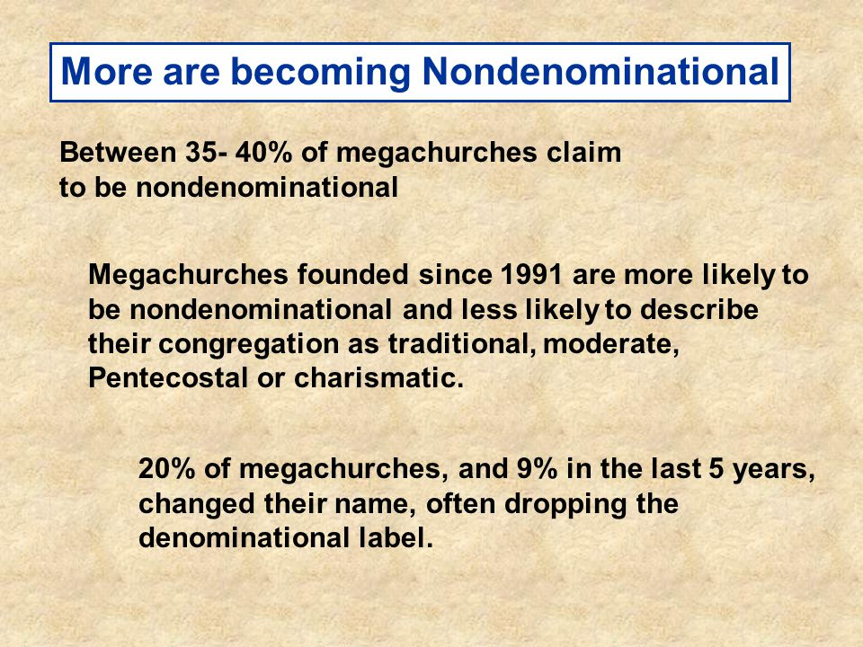Denominations with the largest numbers of megachurches included: nondenom- inational, Southern Baptist, United Methodist, and Assemblies of God.