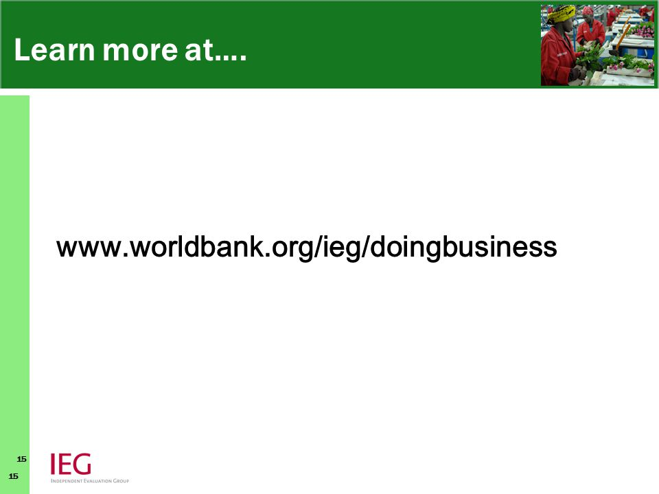 15 Learn more at…. www.worldbank.org/ieg/doingbusiness