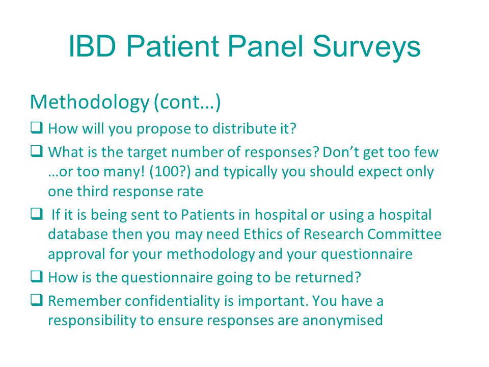 IBD Patient Panel Surveys Methodology (cont…)  How will you propose to distribute it?  What is the target number of responses? Don't get too few …or