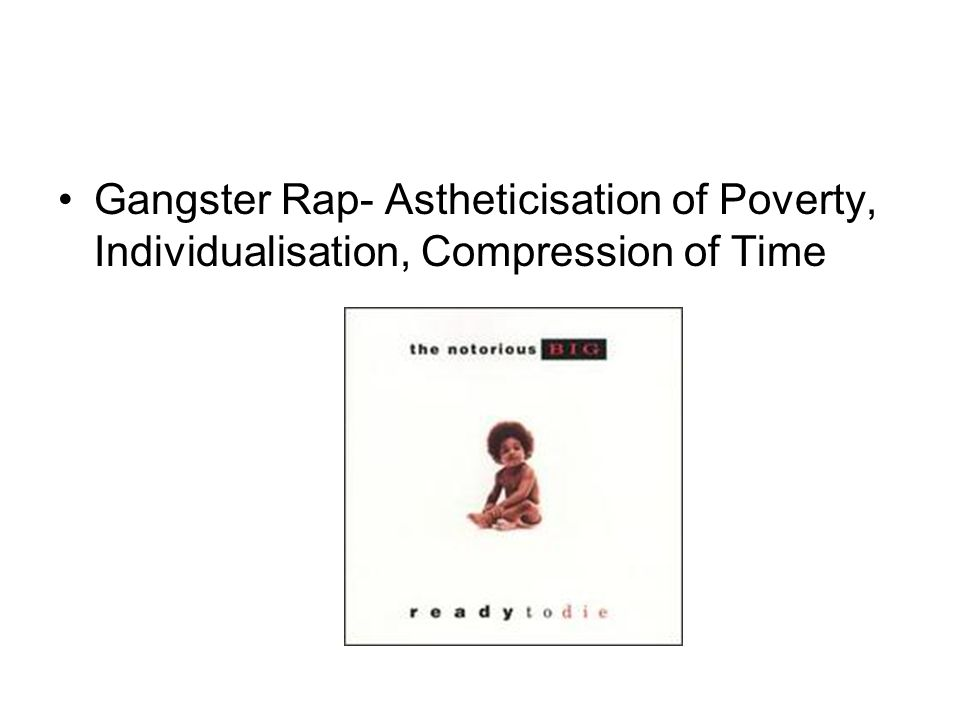 Gangster Rap- Astheticisation of Poverty, Individualisation, Compression of Time