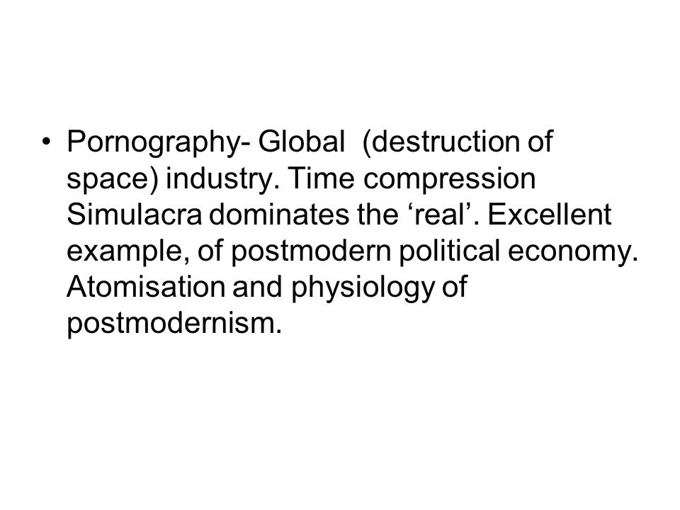 Pornography- Global (destruction of space) industry.