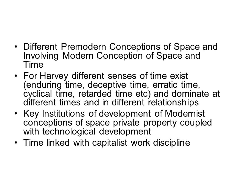 Clearer than Giddens in identifying who make space and time and why Harvey interested in Time-Space as sources of social power and how they impact on human psychology (Historical Geographical Materialist) Control of Time, Money, Space are three axis of social power (fungible) For Harvey the study of space involves the study of four things (more of a framework for analysis than a theory)