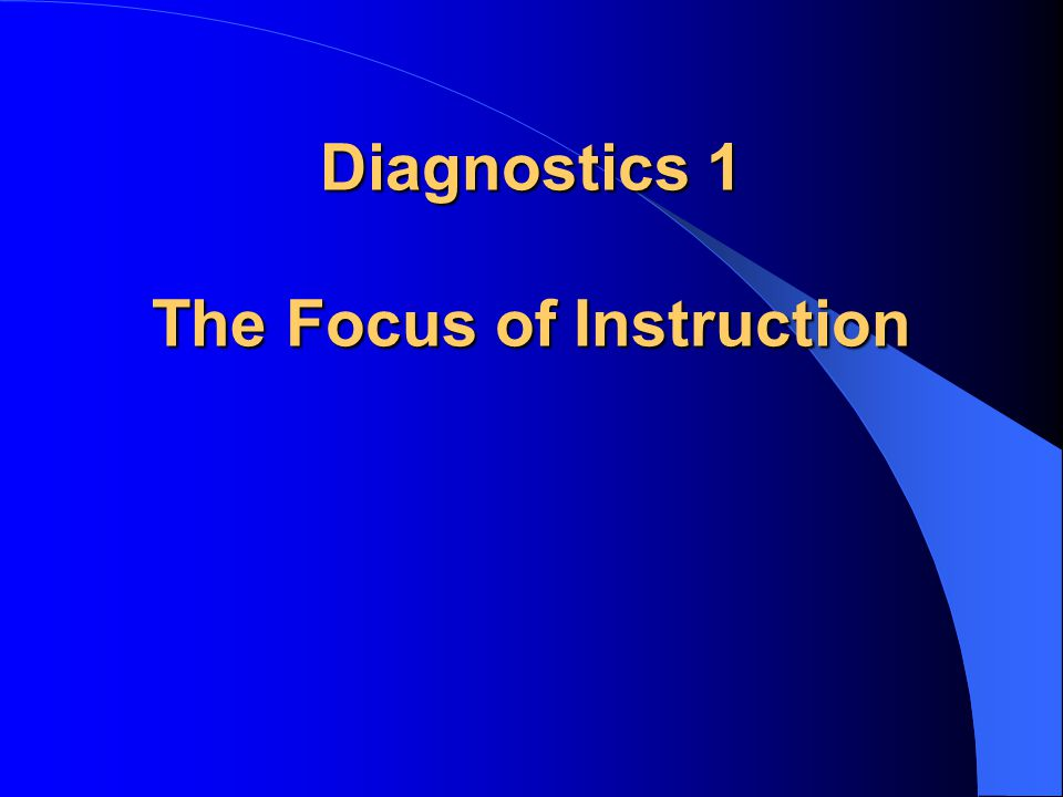 Diagnostics 1 The Focus of Instruction