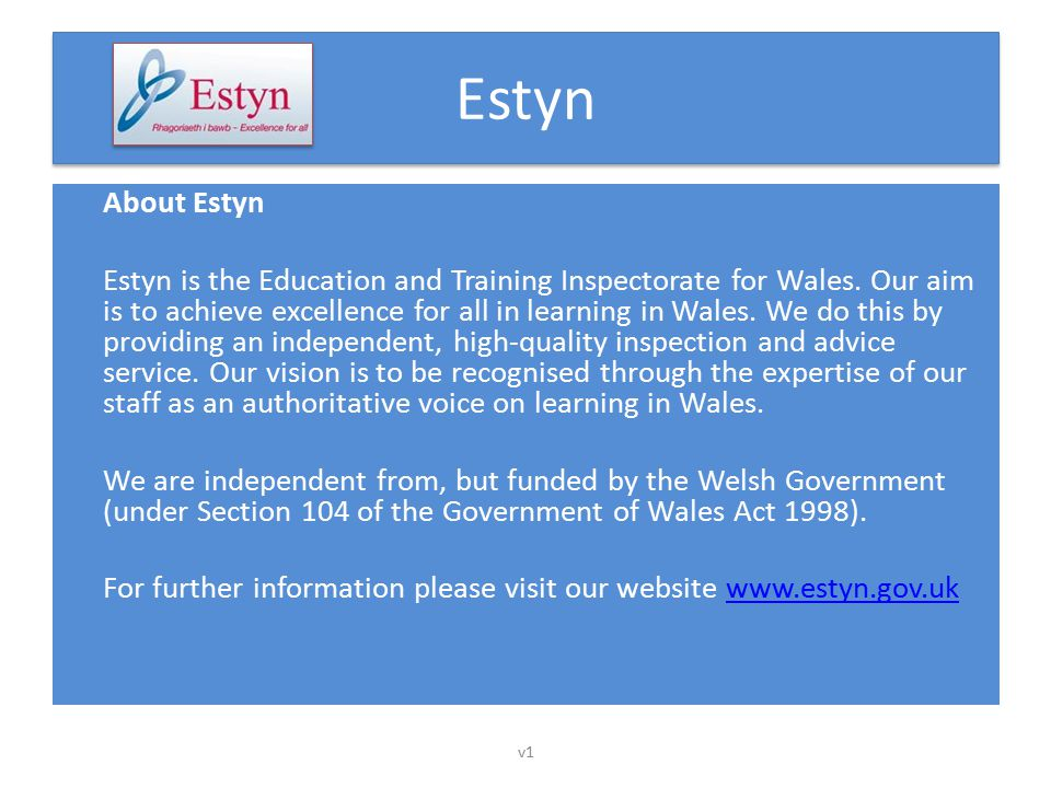 Estyn About Estyn Estyn is the Education and Training Inspectorate for Wales.
