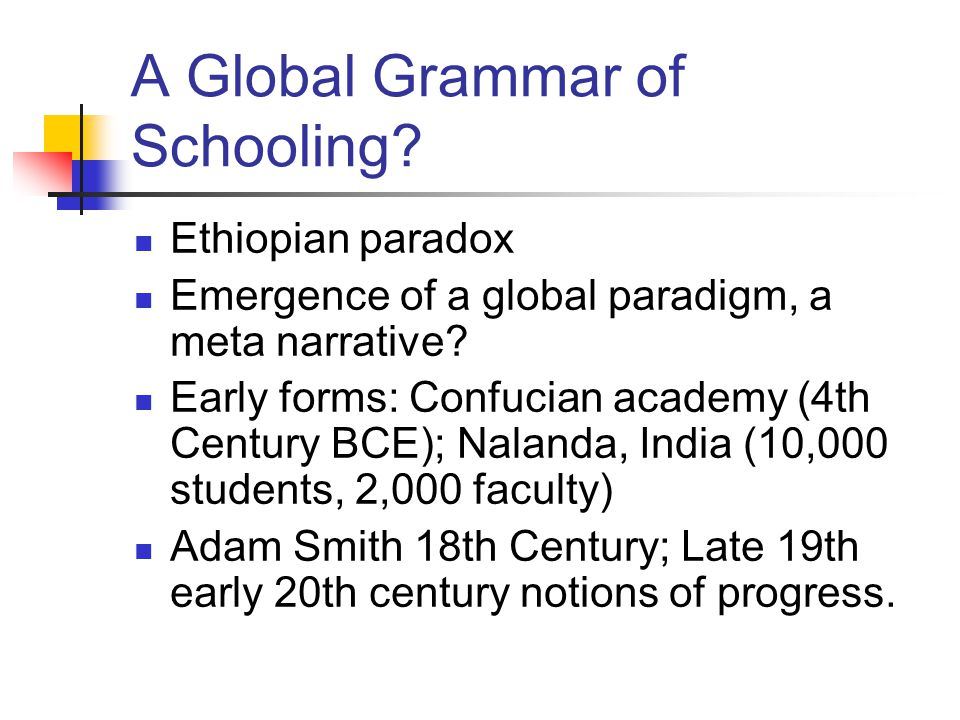 A Global Grammar of Schooling. Ethiopian paradox Emergence of a global paradigm, a meta narrative.