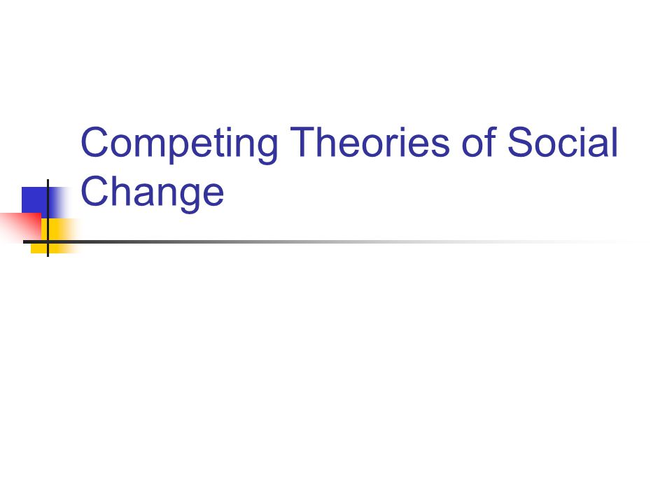 Competing Theories of Social Change