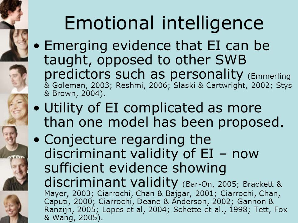 Emotional intelligence Emerging evidence that EI can be taught, opposed to other SWB predictors such as personality (Emmerling & Goleman, 2003; Reshmi
