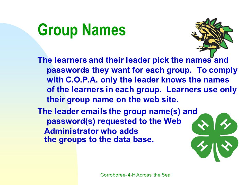 Corroboree- 4-H Across the Sea Group Names The learners and their leader pick the names and passwords they want for each group.