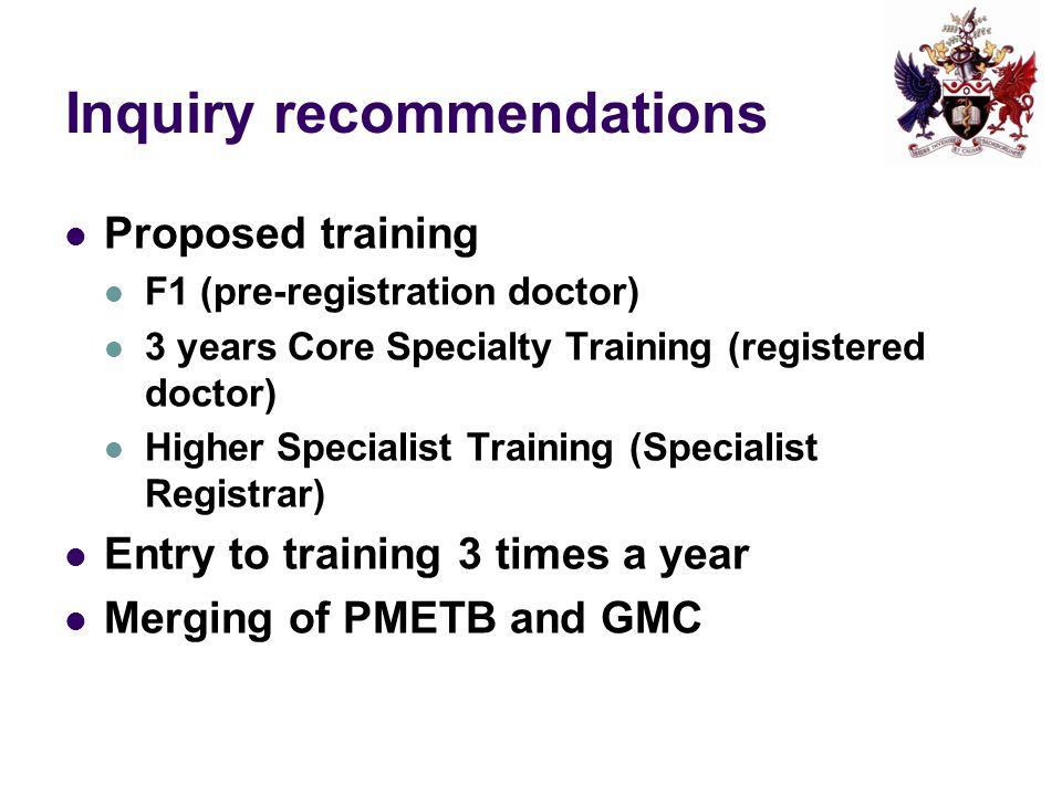 Inquiry recommendations Proposed training F1 (pre-registration doctor) 3 years Core Specialty Training (registered doctor) Higher Specialist Training