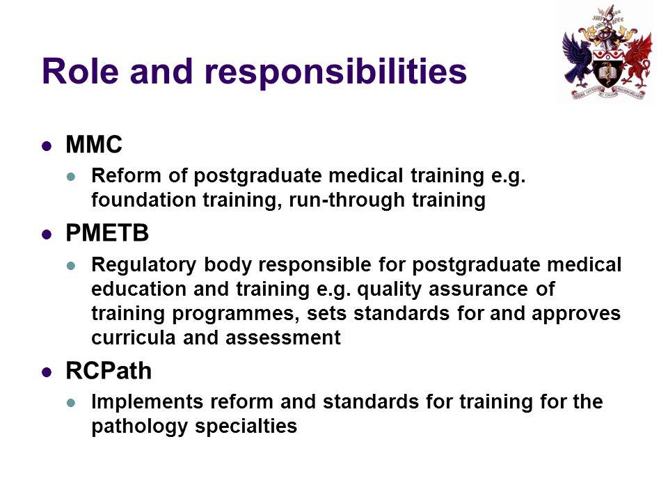 Role and responsibilities MMC Reform of postgraduate medical training e.g. foundation training, run-through training PMETB Regulatory body responsible