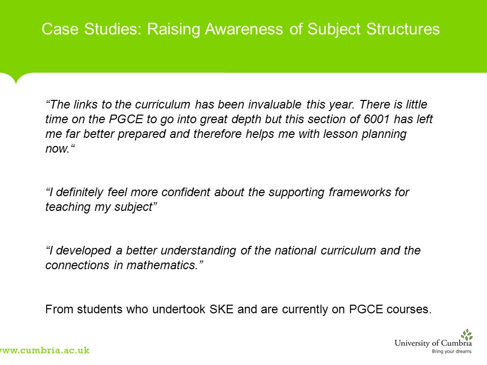 Case Studies: Raising Awareness of Subject Structures The links to the curriculum has been invaluable this year.