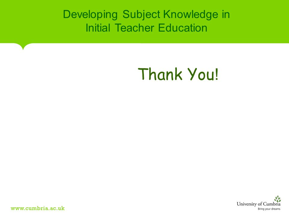 Developing Subject Knowledge in Initial Teacher Education Thank You !